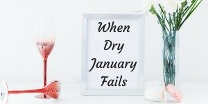 what to do when dry january fails
